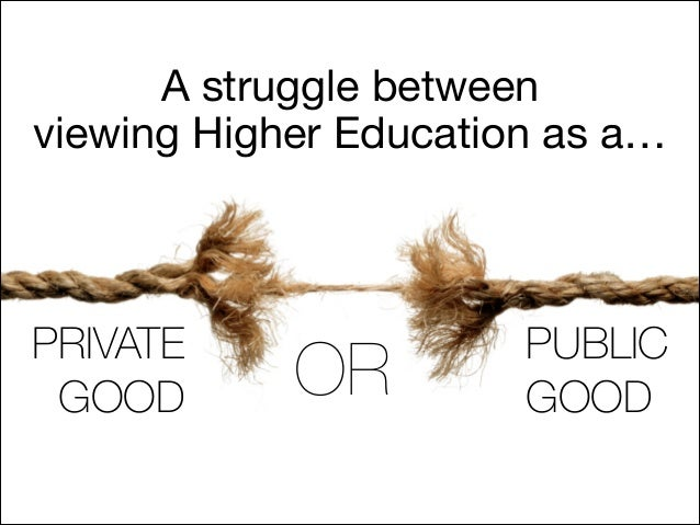 PUBLIC GOOD PRIVATE GOOD A struggle between  viewing Higher Education as a… OR