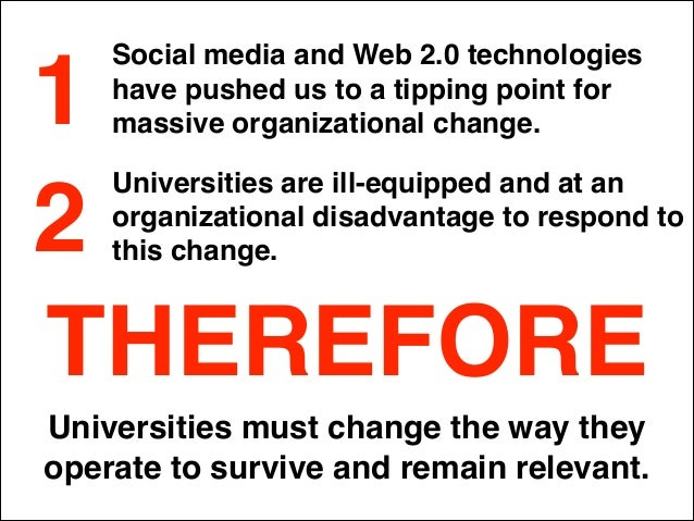 Previously, the university could control communication through the limited means available. It was a funnel...