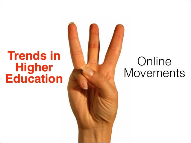 Trends in! Higher Education Online Movements