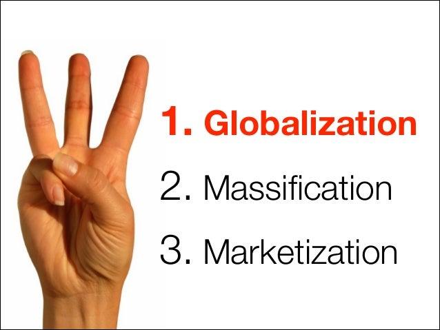 1. Globalization 2. Massification 3. Marketization