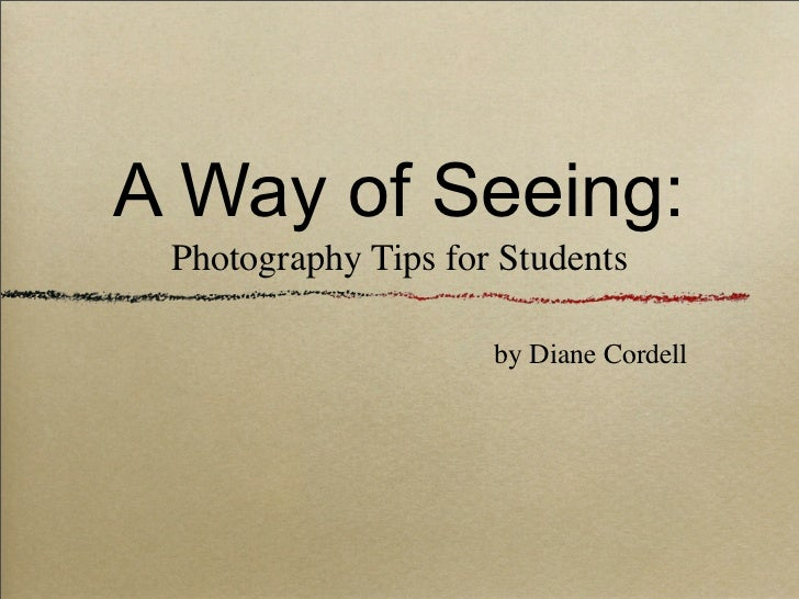 A Way of Seeing: Photography Tips for Students                     by Diane Cordell