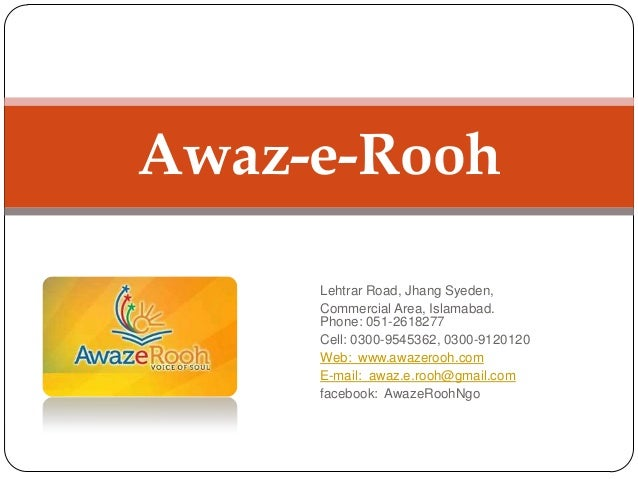 Awaz-e-Rooh Lehtrar Road, Jhang Syeden, Commercial Area, Islamabad. Phone: 051-2618277 Cell: 0300-9545362, 0300-9120120 We...