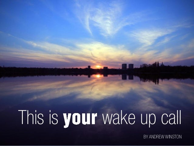 This is wake up call  BY ANDREW WINSTON