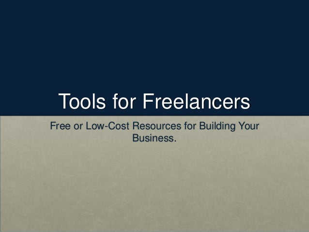 Tools for FreelancersFree or Low-Cost Resources for Building Your                 Business.