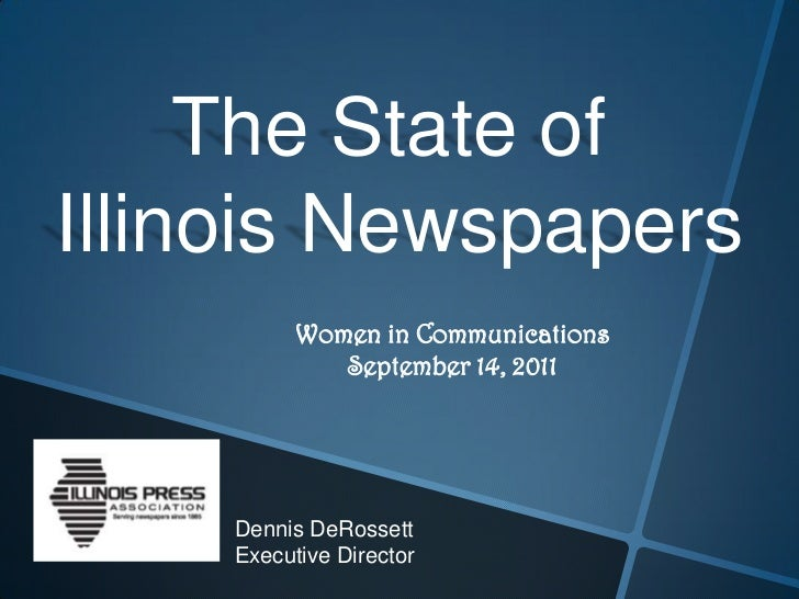 The State ofIllinois Newspapers          Women in Communications             September 14, 2011    Dennis DeRossett    Exe...