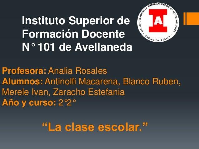 Instituto Superior de  Formación Docente  N° 101 de Avellaneda  Profesora: Analia Rosales  Alumnos: Antinolfi Macarena, Bl...