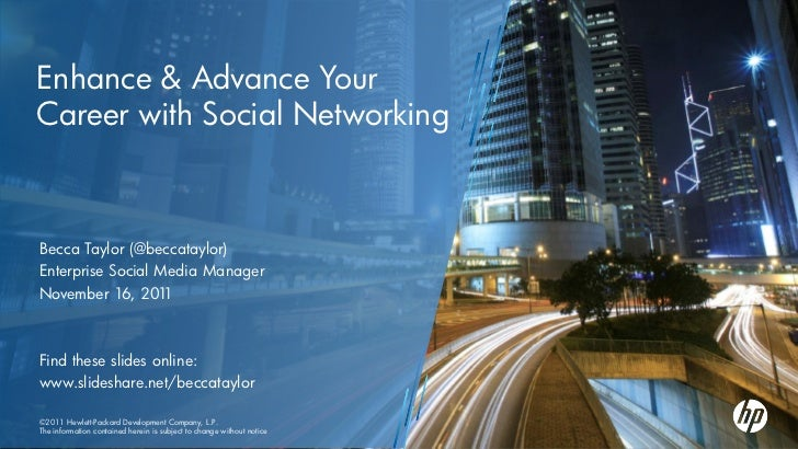 Enhance & Advance YourCareer with Social NetworkingBecca Taylor (@beccataylor)Enterprise Social Media ManagerNovember 16, ...