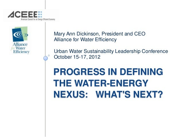 Mary Ann Dickinson, President and CEOAlliance for Water EfficiencyUrban Water Sustainability Leadership ConferenceOctober ...