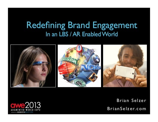 Brian SelzerBrianSelzer.com Redefining Brand Engagement In an LBS /AR EnabledWorld