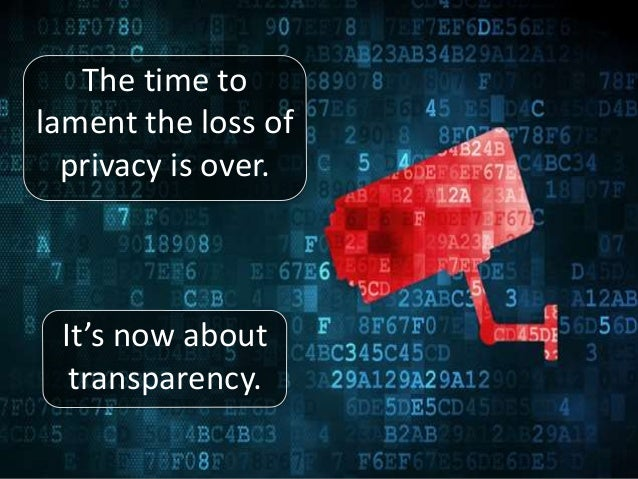 The time to lament the loss of privacy is over. It's now about transparency.