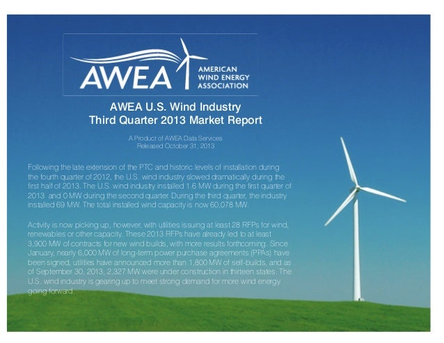 AWEA U.S. Wind Industry Third Quarter 2013 Market Report A Product of AWEA Data Services Released October 31, 2013  Follow...