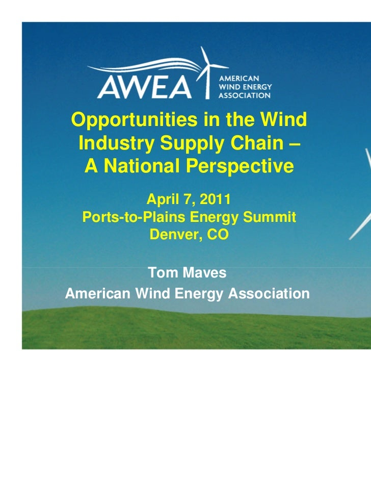 Opportunities in the WindIndustry Supply Chain – A National Perspective           April 7, 2011  Ports-to-Plains Energy Su...