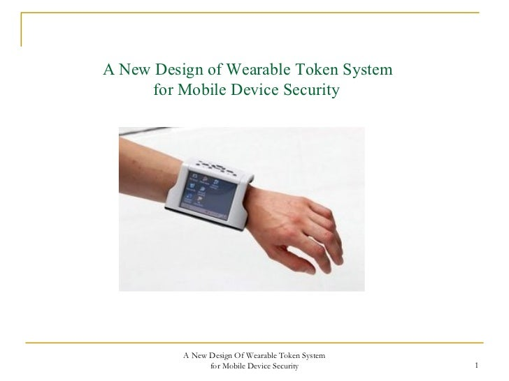 A New Design of Wearable Token System      for Mobile Device Security          A New Design Of Wearable Token System      ...