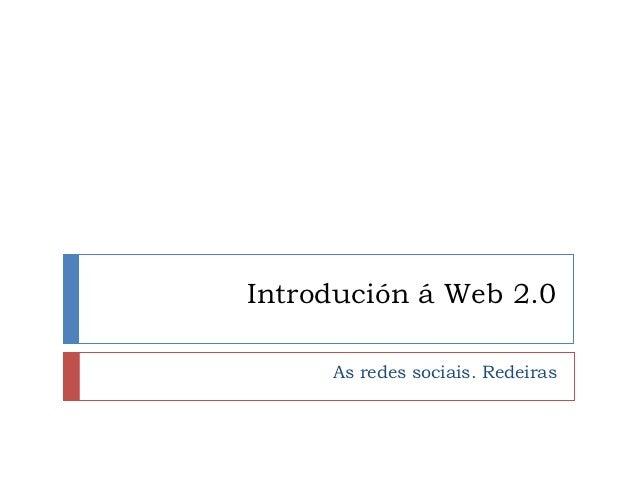 Introdución á Web 2.0     As redes sociais. Redeiras