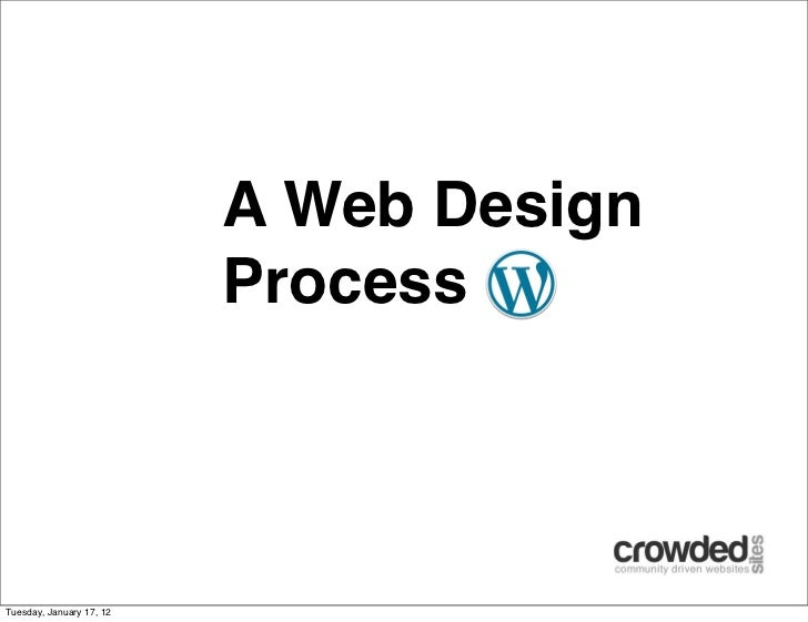 A Web Design                          ProcessTuesday, January 17, 12