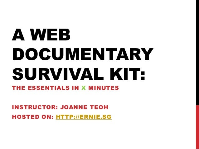 A WEBDOCUMENTARYSURVIVAL KIT:THE ESSENTIALS IN X MINUTESINSTRUCTOR: JOANNE TEOHHOSTED ON: HTTP://ERNIE.SG