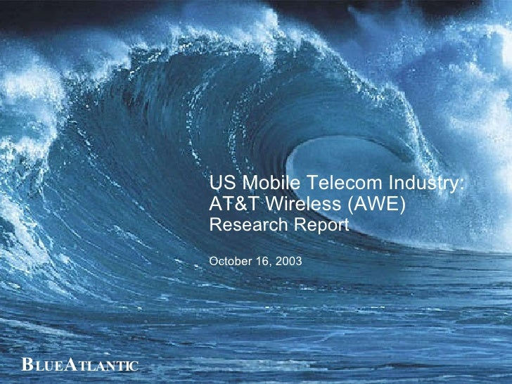 US Mobile Telecom Industry: AT&T Wireless (AWE)  Research Report October 16, 2003 B LUE A TLANTIC