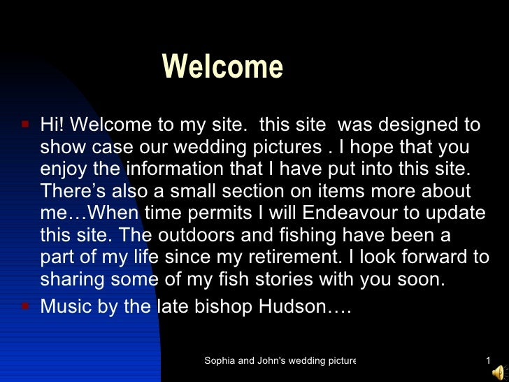 Welcome  <ul><li>Hi! Welcome to my site.  this site  was designed to show case our wedding pictures . I hope that you enjo...