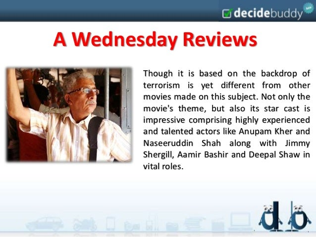 A Wednesday Reviews        Though it is based on the backdrop of        terrorism is yet different from other        movie...