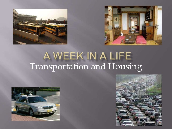 A week in a life<br />Transportation and Housing<br />