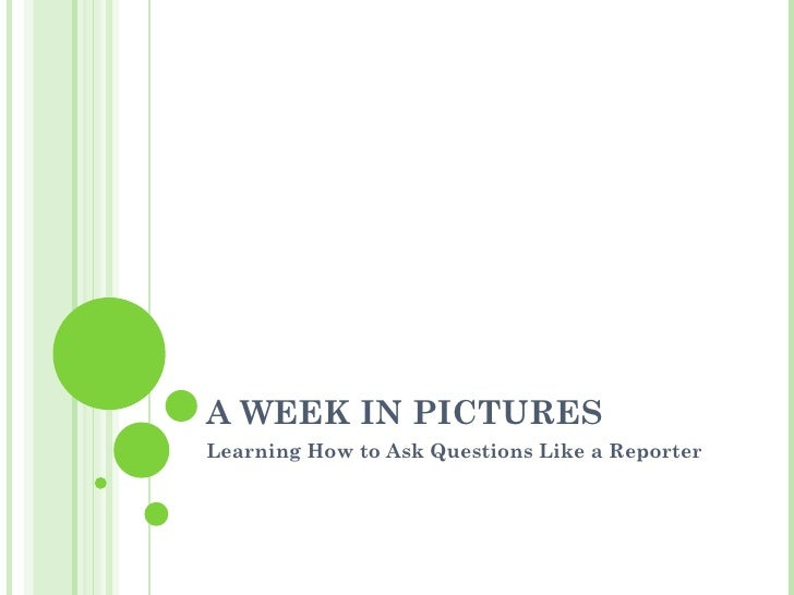 A WEEK IN PICTURESLearning How to Ask Questions Like a Reporter