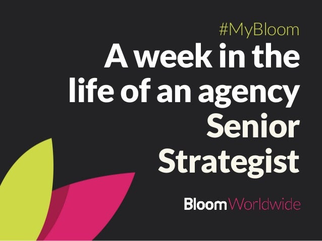 A week in the life of an agency Senior Strategist #MyBloom