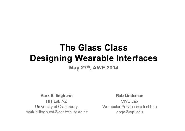 The Glass Class Designing Wearable Interfaces May 27th, AWE 2014 Mark Billinghurst HIT Lab NZ University of Canterbury mar...