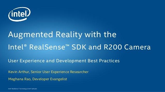 Intel® RealSense™ Technology   Intel® Software Kevin Arthur, Senior User Experience Researcher Meghana Rao, Developer Evan...