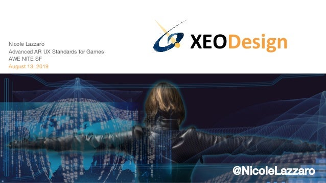 XEODesignNicole Lazzaro Advanced AR UX Standards for Games AWE NITE SF August 13, 2019 @NicoleLazzaro