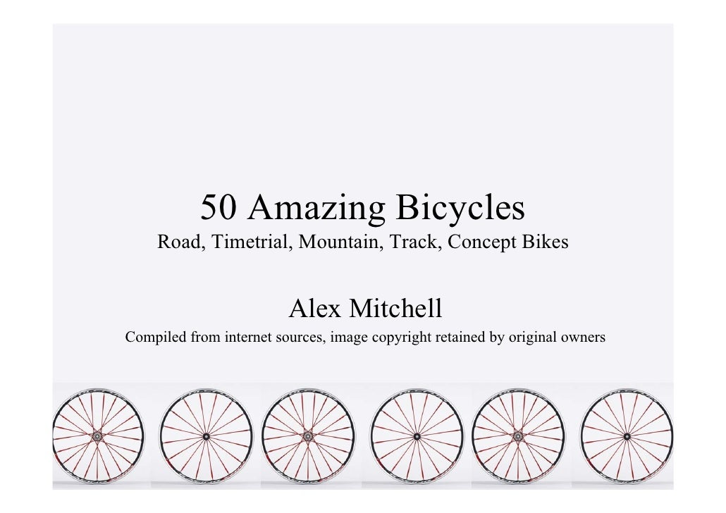 50 Amazing Bicycles     Road, Timetrial, Mountain, Track, Concept Bikes                            Alex Mitchell Compiled ...
