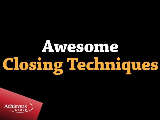 Awesome Sales Closing Techniques