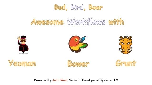 Presented by John Need, Senior UI Developer at iSystems LLC