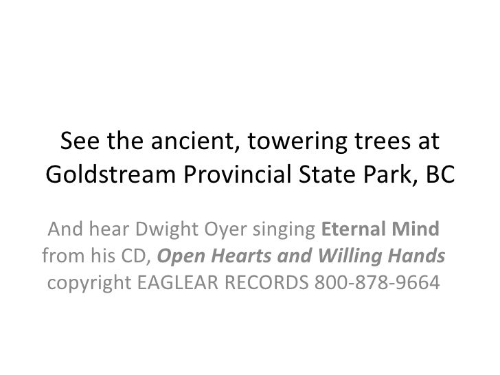 See the ancient, towering trees at Goldstream Provincial State Park, BC<br />And hear Dwight Oyer singing Eternal Mind fro...