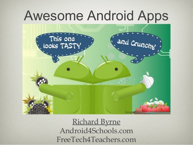 Awesome Android Apps                      Image Credit: Loops Creative        Richard Byrne     Android4Schools.com    Fre...