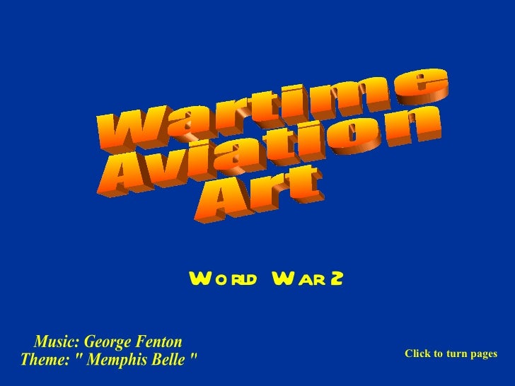 """Wartime Aviation Art  Music: George Fenton Theme: """" Memphis Belle """" World War 2 Click to turn pages"""