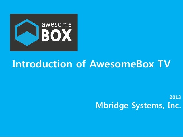 1Introduction of AwesomeBox TV2013Mbridge Systems, Inc.