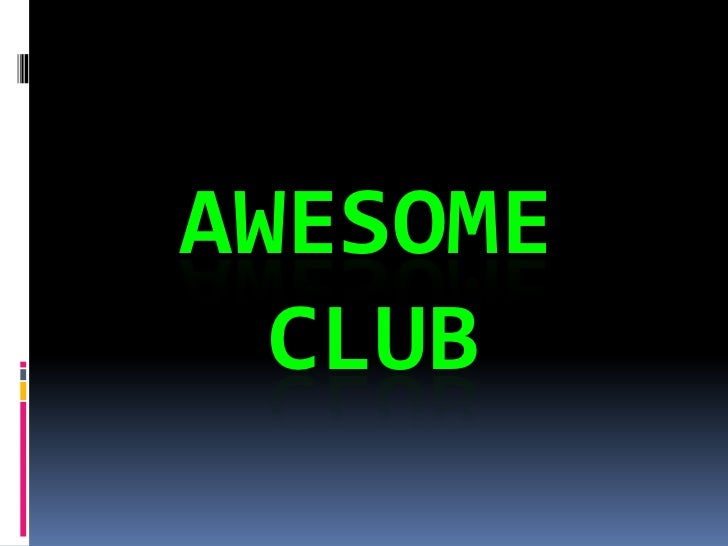 Awesome      Club <br />