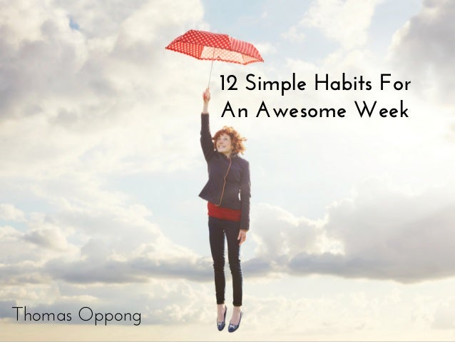 9 Simple Habits For An Awesome Week Thomas Oppong 12 Simple Habits For An Awesome Week