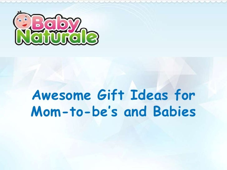 Awesome Gift Ideas forMom-to-be's and Babies