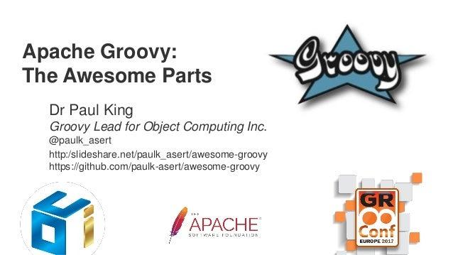 Dr Paul King Groovy Lead for Object Computing Inc. @paulk_asert http:/slideshare.net/paulk_asert/awesome-groovy https://gi...