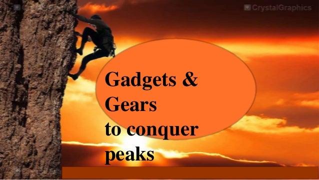 Gadgets &Gearsto conquerpeaks