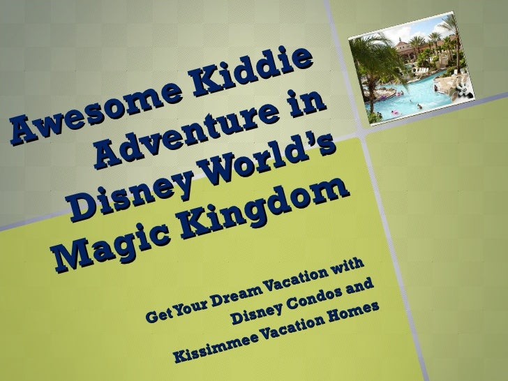 Awesome Kiddie Adventure in Disney World's Magic Kingdom Get Your Dream Vacation with  Disney Condos and Kissimmee Vacatio...