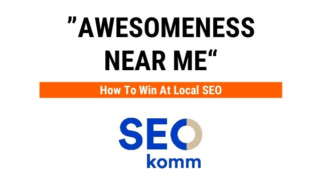 """""""AWESOMENESS NEAR ME"""" How To Win At Local SEO"""