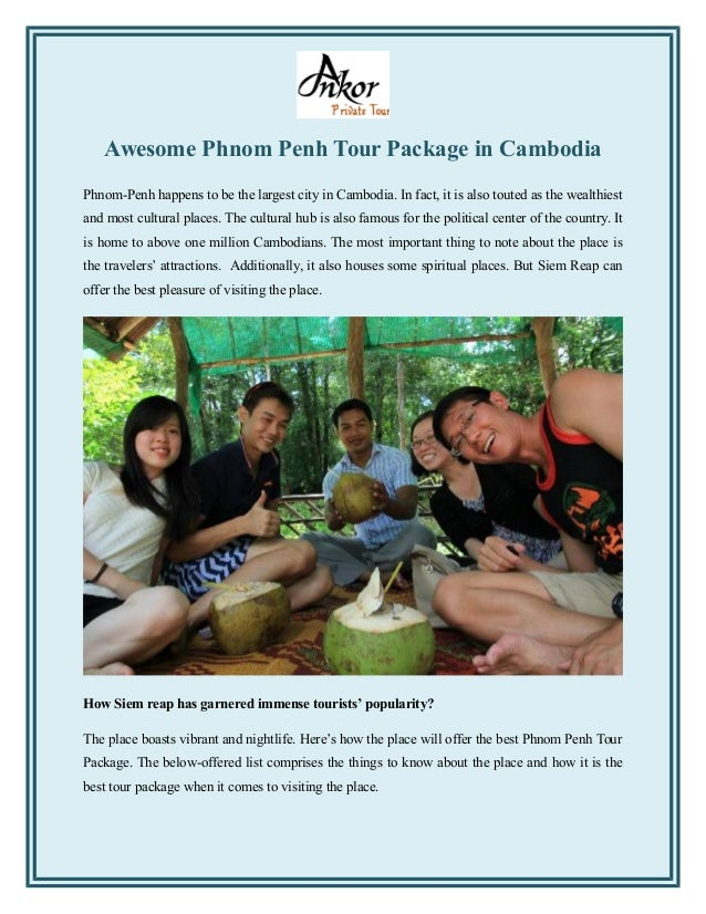 Awesome Phnom Penh Tour Package in Cambodia Phnom-Penh happens to be the largest city in Cambodia. In fact, it is also tou...