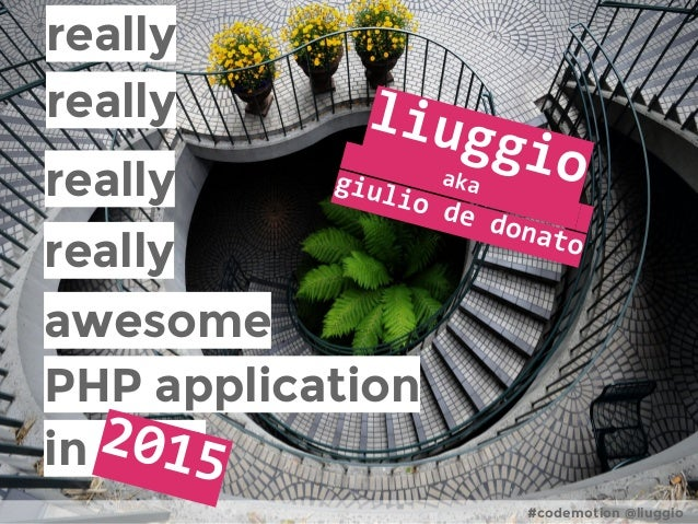#codemotion @liuggio awesome PHP application in 2014 really really really really