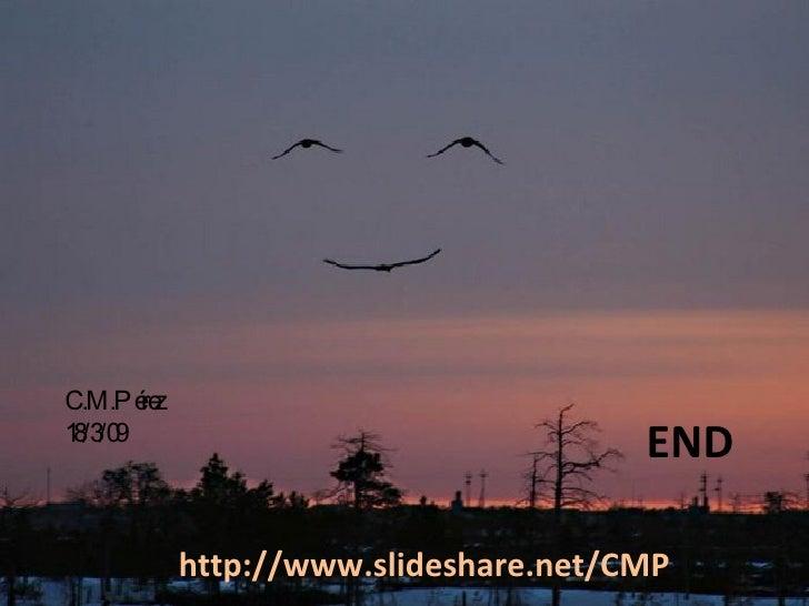 C.M.Pérez 18/3/09 http://www.slideshare.net/CMP END