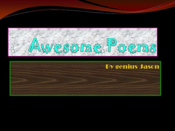 Awesome Poems<br />By genius Jason<br />
