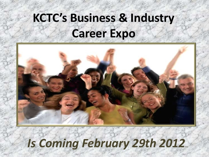 KCTC's Business & Industry        Career ExpoIs Coming February 29th 2012…