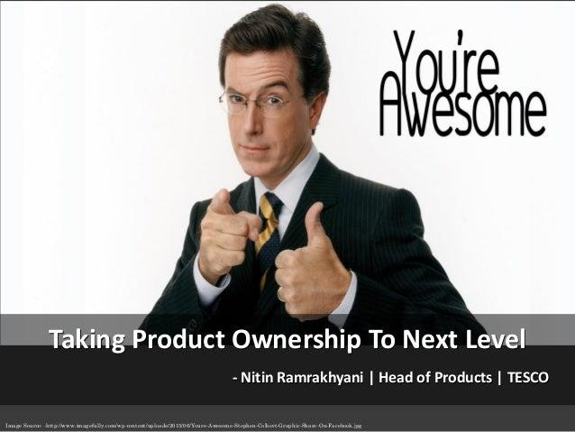 Taking Product Ownership To Next Level - Nitin Ramrakhyani | Head of Products | TESCO Image Source: -http://www.imagefully...