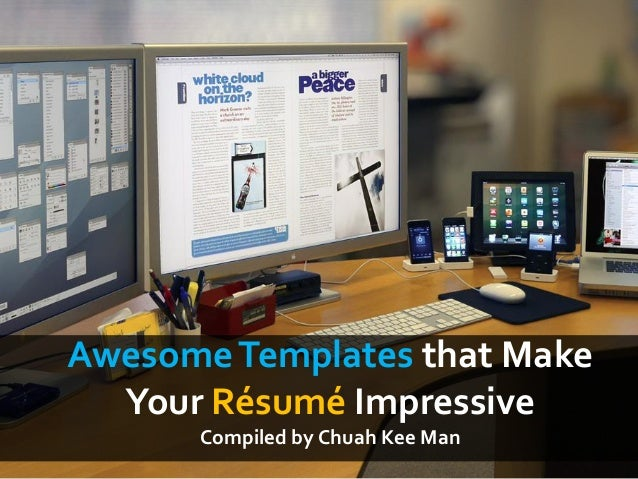 AwesomeTemplates that Make Your Résumé Impressive Compiled by Chuah Kee Man